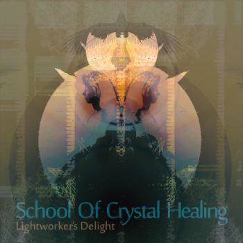 School Of Crystal Healing - Lightworkers Delight (2016) MP3